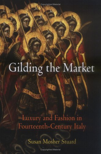 Gilding the Market: Luxury and Fashion in Fourteenth-Century Italy (The Middle Ages Series)