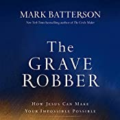 The Grave Robber: How Jesus Can Make Your Impossible Possible | [Mark Batterson]