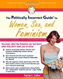 The Politically Incorrect Guide to Women, Sex And Feminism (1596980036) by Carrie L. Lukas