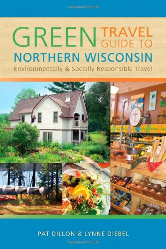 Green Travel Guide to Northern Wisconsin: Environmentally and Socially Responsible Travel