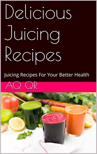 delicious-juicing-recipes-juicing-recipes-for-your-better-health-english-edition