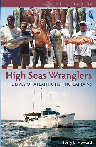 High Seas Wranglers: The Lives of Atlantic Fishing Captains (Wild Florida)