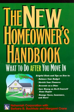 The New Homeowner's Handbook: What to Do After You Move in, Nehemiah Corporation, Barbara Ballinger Buchholz, Margaret Crane