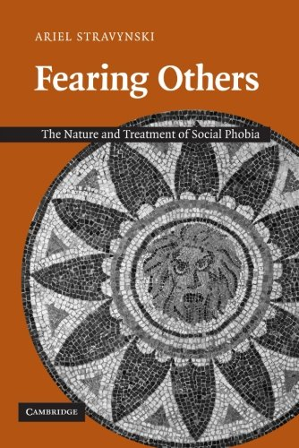 Fearing Others: The Nature and Treatment of Social Phobia