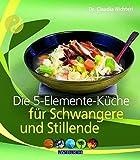 Die 5-Elemente-Küche für Schwangere und Stillende (Inspiration Kochen)