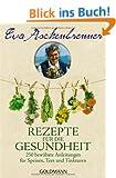Rezepte f�r die Gesundheit: 250 bew�hrte Anleitungen f�r Speisen, Tees und Tinkturen