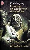 echange, troc Christian Jacq - Le message des constructeurs des cathédrales : La symbolique des édifices