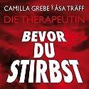 Bevor du stirbst Hörbuch von Camilla Grebe, Åsa Träff Gesprochen von: Lisa Wagner, Burchard Dabinnus