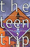 The Teen Trip: The Complete Resource Guide