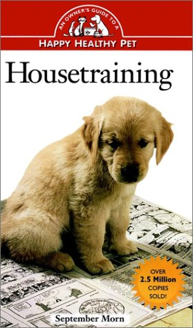 Housetraining : An Owners Guide to a Happy Healthy Pet, SEPTEMBER B. MORN