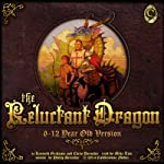 The Reluctant Dragon: For 6- to 12-Year-Olds | Kenneth Grahame,Chris Derochie (adaptation)