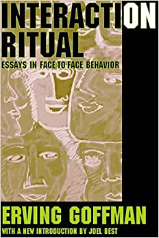 goffman erving interaction ritual essays on face to face behavior Quality sample essays and research papers on erving goffman for goffman day-to-day peculiarities behavior erving interaction ritual: essays in face.