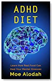 ADHD DIET: Learn How Real Food Can Heal Your Mental Illnesses