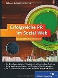 Erfolgreiche PR im Social Web: Öffentlichkeitsarbeit mit Facebook, Twitter & Co. (Galileo Computing)