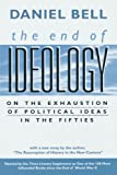 "The End of Ideology: On the Exhaustion of Political Ideas in the Fifties, with ""The Resumption of History in the New Century"" (0674004264) by Daniel Bell"
