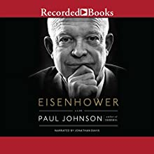 Eisenhower: A Life (       UNABRIDGED) by Paul Johnson Narrated by Jonathan Davis