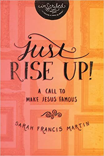 Just RISE UP!: A Call to Make Jesus Famous (InScribed Collection)