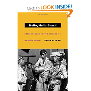 Hello, Hello Brazil: Popular Music in the Making of Modern Brazil by Bryan McCann