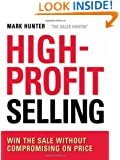 High-Profit Selling: Win the Sale Without Compromising on Price