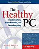 Guy Hart-Davis The Healthy PC: Preventive Care, Home Remedies, and Green Computing, 2nd Edition