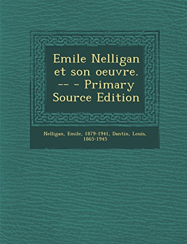 Emile Nelligan et son oeuvre. -- - Primary Source Edition