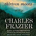 Thirteen Moons Audiobook by Charles Frazier Narrated by Will Patton