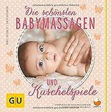 Die schönsten Babymassagen und Kuschelspiele