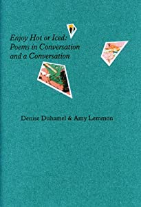 Enjoy Hot or Iced: Chapbook by Denise Duhamel & Amy Lemmon