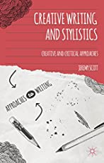 Creative Writing and Stylistics: Creative and Critical Approaches (Approaches to Writing)