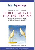 Guided Imagery for the Three Stages of Healing Trauma--Nine Meditations for Posttraumatic Stress