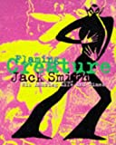 Jack Smith: Flaming Creature: His Amazing Life and Times: Life and Work of Jack Smith (A Lookout book)