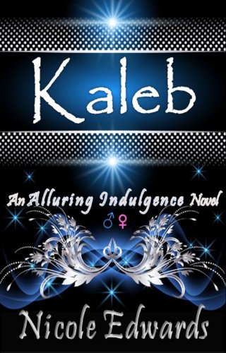 Kaleb (Alluring Indulgence) by Nicole Edwards