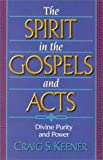 The Spirit in the Gospels and Acts: Divine Purity and Power (1565631692) by Keener, Craig S.
