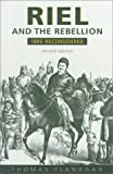 Riel and the Rebellion: 1885 Reconsidered (0802082823) by Flanagan, Thomas