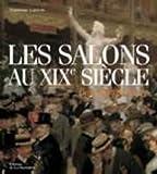 echange, troc Dominique Lobstein - Les Salons au XIXe siècle : Paris, capitale des arts