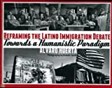 img - for Reframing the Latino Immigration Debate: Towards a Humanistic Paradigm (SUR TEXT) book / textbook / text book