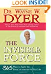 The Invisible Force: 365 Ways to Appl...