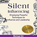 Influence: Silent Influencing, Employing Powerful Techniques for Influence and Leadership: 3rd Edition: Influence and Leadership, The Leadership Series, Volume 2 (       UNABRIDGED) by Michael Nir Narrated by Barry Lank