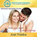 Ultimate Appetite Buster: Train Your Brain to Stop Cravings with Self-Hypnosis and Meditation Speech by Joel Thielke Narrated by Joel Thielke