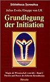 Grundlegung der Initiation. Magie als Wissenschaft vom Ich 1. (3778770411) by Evola, Julius