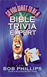 So You Want to Be a Bible Trivia Expert? (0736907238) by Phillips, Bob