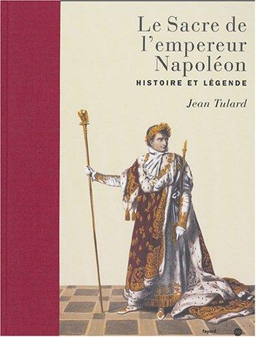 Le Sacre de l'empereur Napoléon: Histoire et légende