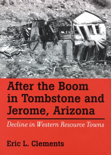 After The Boom In Tombstone And Jerome, Arizona: Decline In Western Resource Towns (Shepperson Series in History Humanit