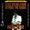Elvis Speaks from Beyond the Grave: And Other Celebrity Ghost Stories Audiobook by Hans Holzer Narrated by Chet Williamson