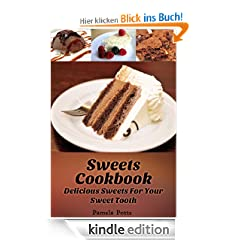 Sweets Cookbook: Delicious Sweets For Your Sweet Tooth