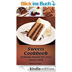 Sweets Cookbook: Delicious Sweets For Your Sweet Tooth (English Edition)
