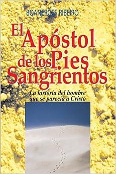 El Apostol de los Pies Sangrientos: La Historia del Hombre