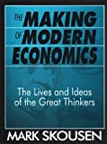 The Making of Modern Economics: The Lives and Ideas of the Great Thinkers (0765604809) by Skousen, Mark