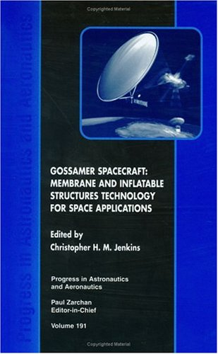 Gossamer Spacecraft: Membrane and Inflatable Structures Technology for Space Applications (Progress in Astronautics and Aeronautics)