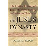 The Jesus Dynasty: The Hidden History of Jesus, His Royal Family, and the Birth of Christianity ~ James D. Tabor